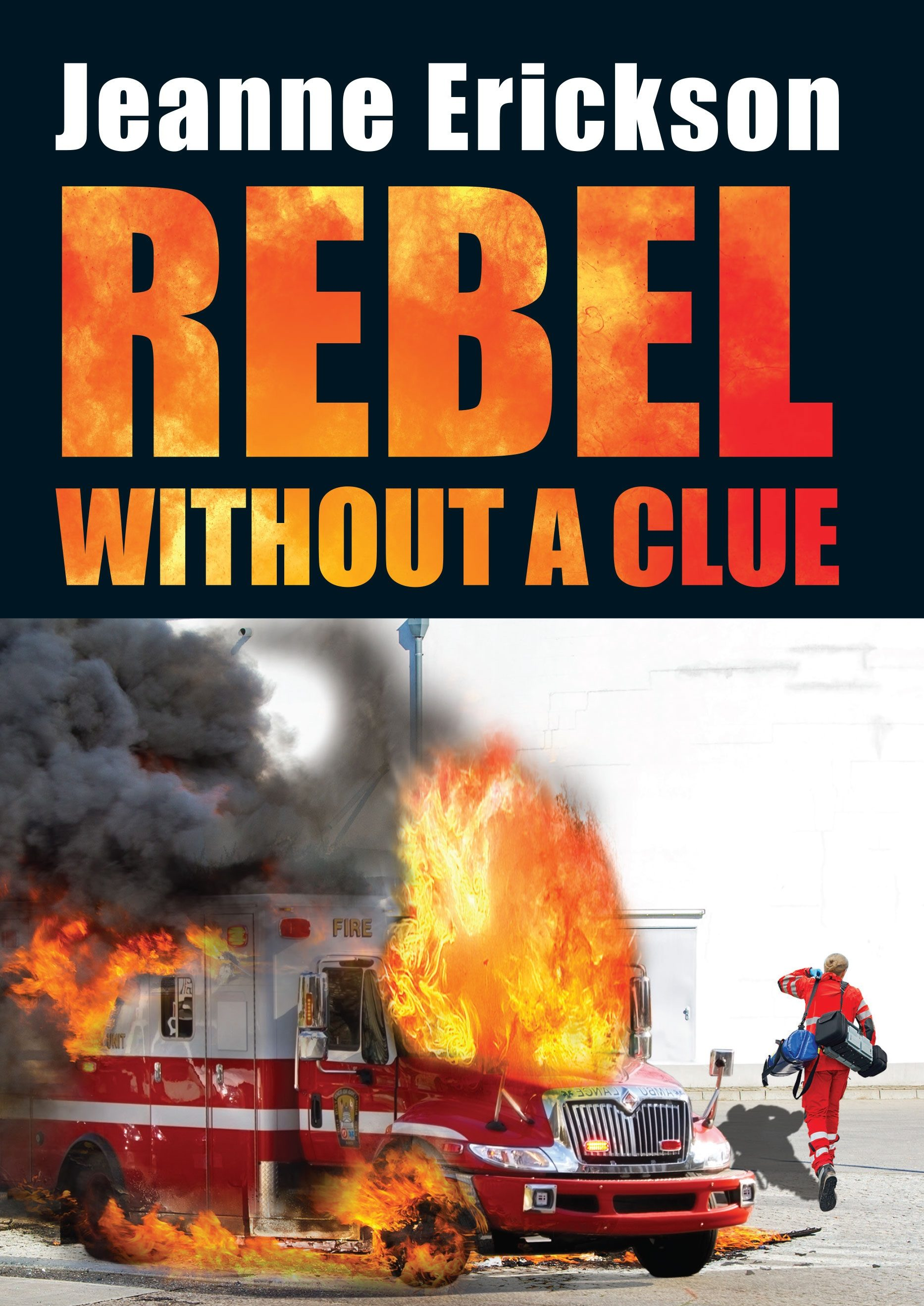 Rebel Without a Clue by Jeanne Erickson, Publisher Feather Knight Books.